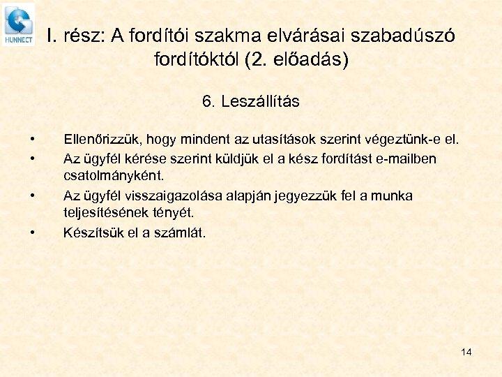 I. rész: A fordítói szakma elvárásai szabadúszó fordítóktól (2. előadás) 6. Leszállítás • •