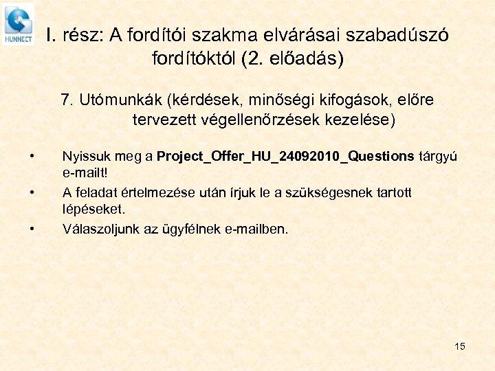 I. rész: A fordítói szakma elvárásai szabadúszó fordítóktól (2. előadás) 7. Utómunkák (kérdések, minőségi