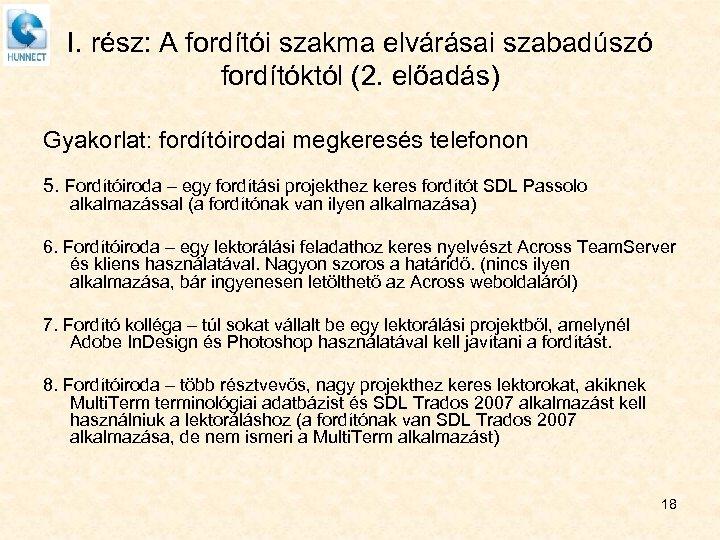 I. rész: A fordítói szakma elvárásai szabadúszó fordítóktól (2. előadás) Gyakorlat: fordítóirodai megkeresés telefonon