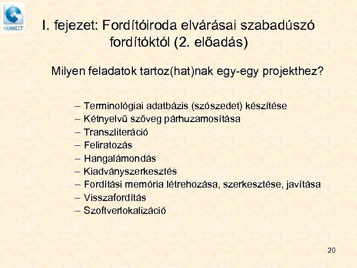 I. fejezet: Fordítóiroda elvárásai szabadúszó fordítóktól (2. előadás) Milyen feladatok tartoz(hat)nak egy-egy projekthez? –