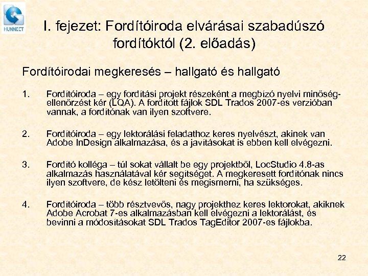 I. fejezet: Fordítóiroda elvárásai szabadúszó fordítóktól (2. előadás) Fordítóirodai megkeresés – hallgató és hallgató