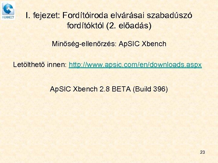 I. fejezet: Fordítóiroda elvárásai szabadúszó fordítóktól (2. előadás) Minőség-ellenőrzés: Ap. SIC Xbench Letölthető innen: