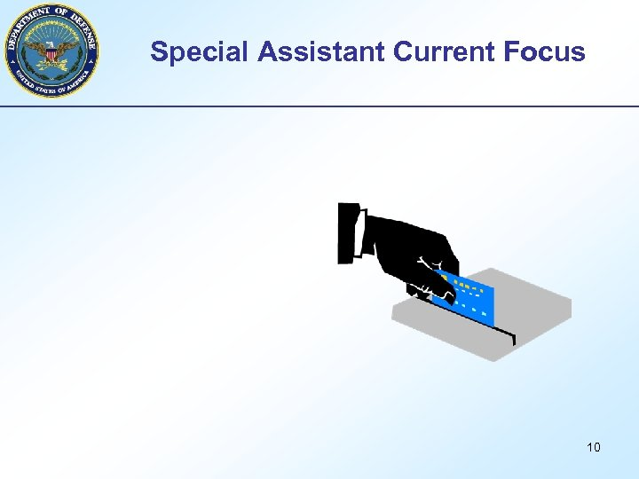 Special Assistant Current Focus 10