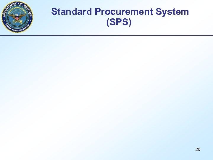 Standard Procurement System (SPS) 20