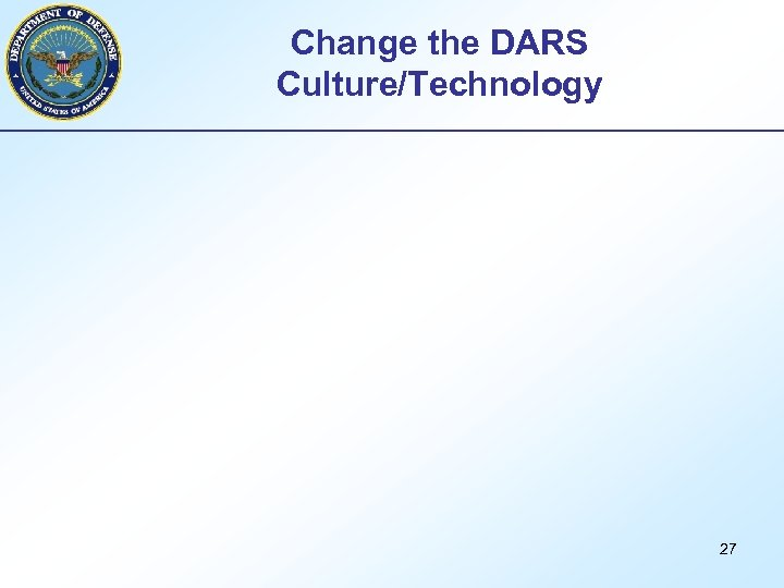 Change the DARS Culture/Technology 27