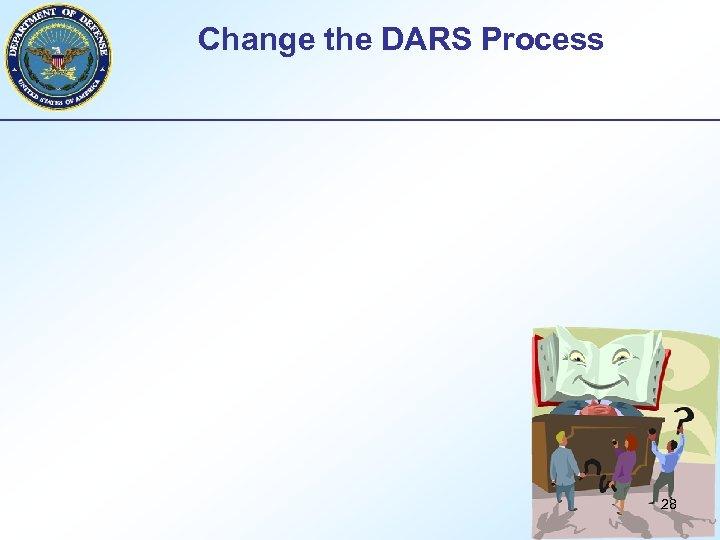 Change the DARS Process 28