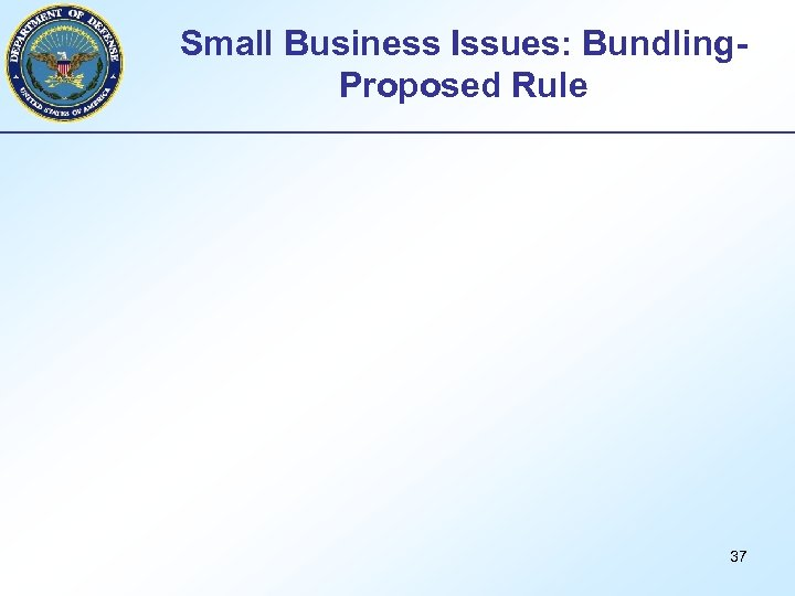 Small Business Issues: Bundling. Proposed Rule 37