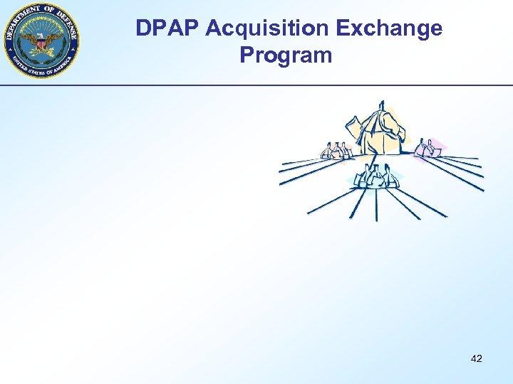 DPAP Acquisition Exchange Program 42