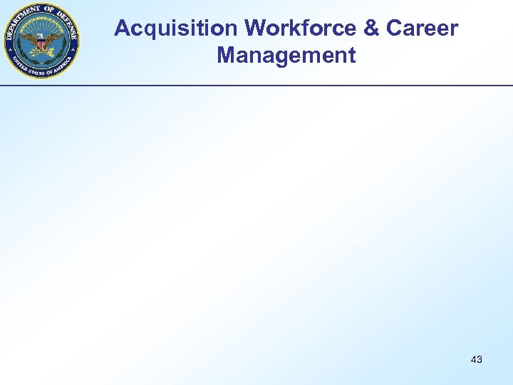 Acquisition Workforce & Career Management 43