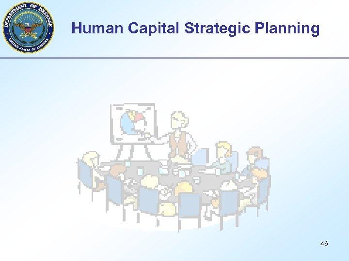 Human Capital Strategic Planning 46