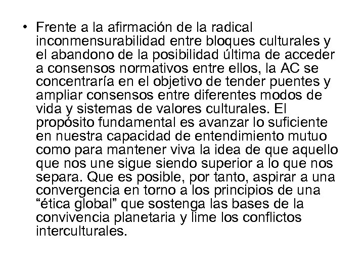 • Frente a la afirmación de la radical inconmensurabilidad entre bloques culturales y