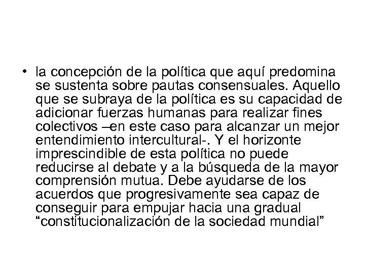 • la concepción de la política que aquí predomina se sustenta sobre pautas