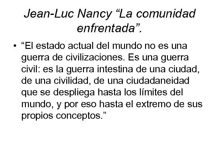 """Jean-Luc Nancy """"La comunidad enfrentada"""". • """"El estado actual del mundo no es una"""