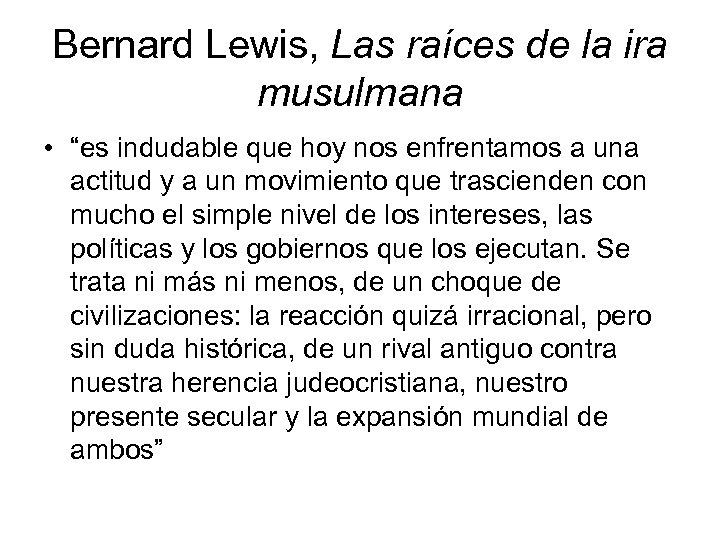 """Bernard Lewis, Las raíces de la ira musulmana • """"es indudable que hoy nos"""