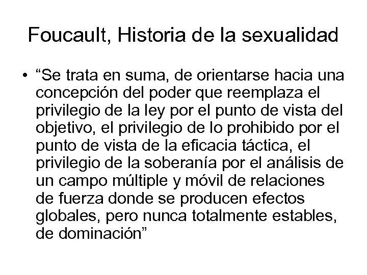"""Foucault, Historia de la sexualidad • """"Se trata en suma, de orientarse hacia una"""