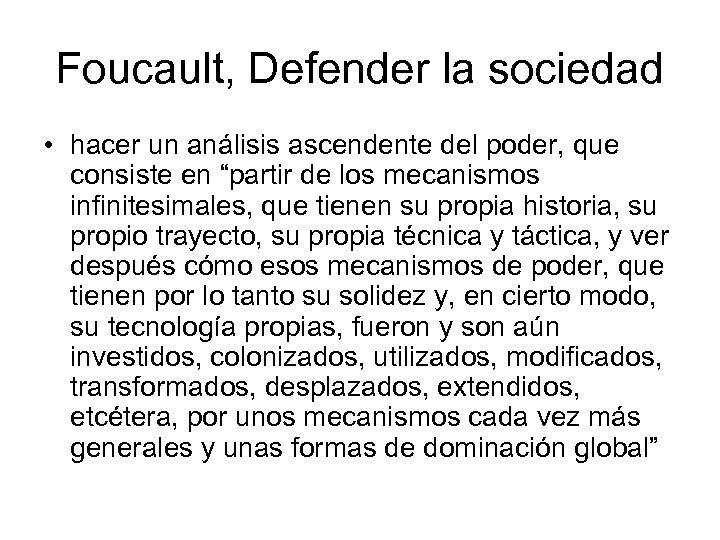 Foucault, Defender la sociedad • hacer un análisis ascendente del poder, que consiste en