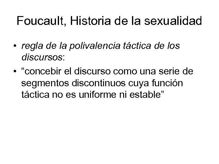 Foucault, Historia de la sexualidad • regla de la polivalencia táctica de los discursos: