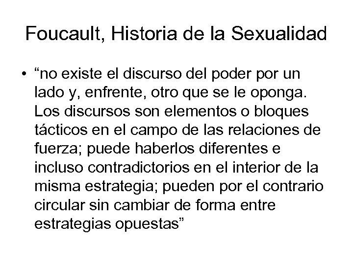 """Foucault, Historia de la Sexualidad • """"no existe el discurso del poder por un"""