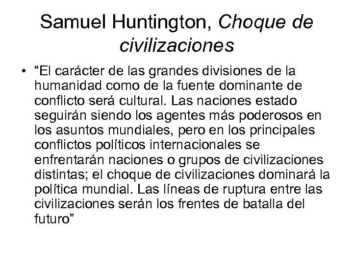 """Samuel Huntington, Choque de civilizaciones • """"El carácter de las grandes divisiones de la"""