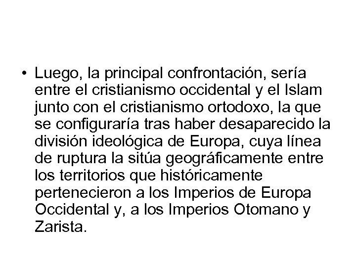 • Luego, la principal confrontación, sería entre el cristianismo occidental y el Islam