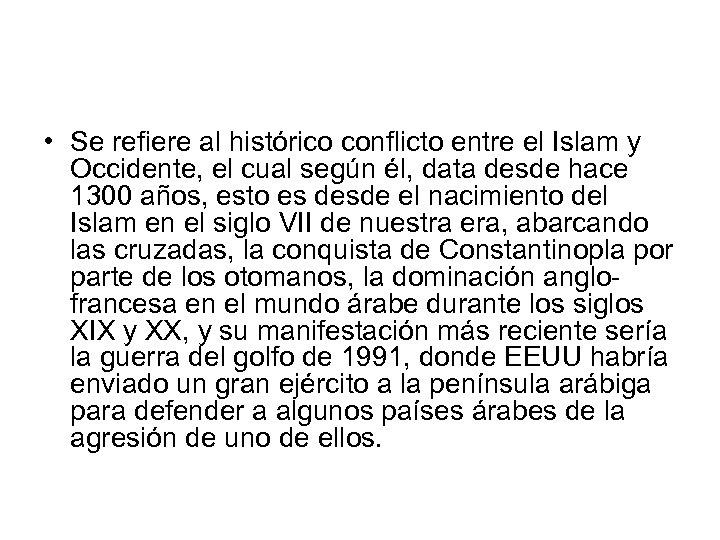• Se refiere al histórico conflicto entre el Islam y Occidente, el cual