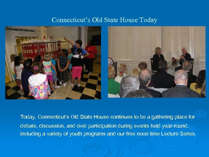Connecticut's Old State House Today, Connecticut's Old State House continues to be a gathering