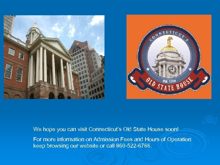 We hope you can visit Connecticut's Old State House soon! For more information on