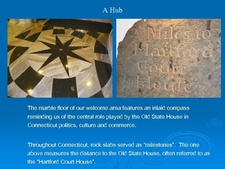 A Hub The marble floor of our welcome area features an inlaid compass reminding