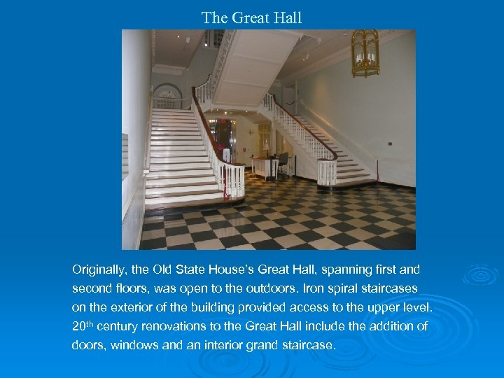 The Great Hall Originally, the Old State House's Great Hall, spanning first and second