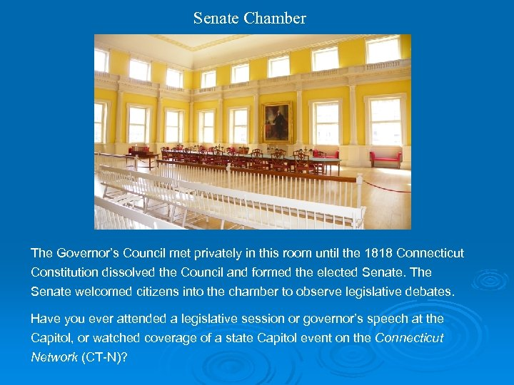 Senate Chamber The Governor's Council met privately in this room until the 1818 Connecticut