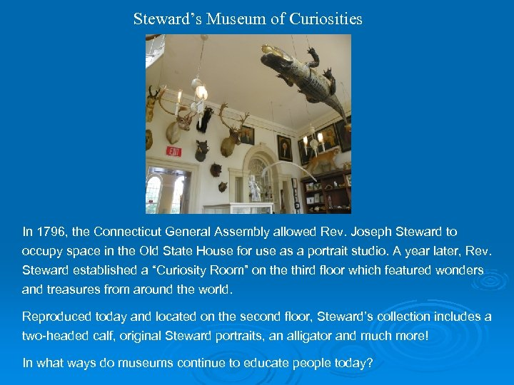 Steward's Museum of Curiosities In 1796, the Connecticut General Assembly allowed Rev. Joseph Steward