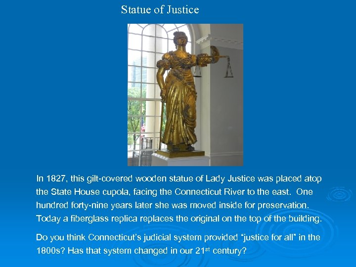 Statue of Justice In 1827, this gilt-covered wooden statue of Lady Justice was placed