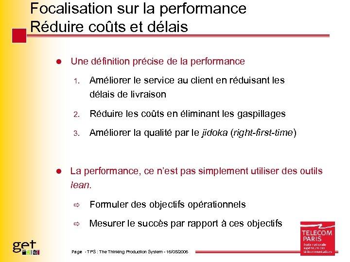 Focalisation sur la performance Réduire coûts et délais l Une définition précise de la