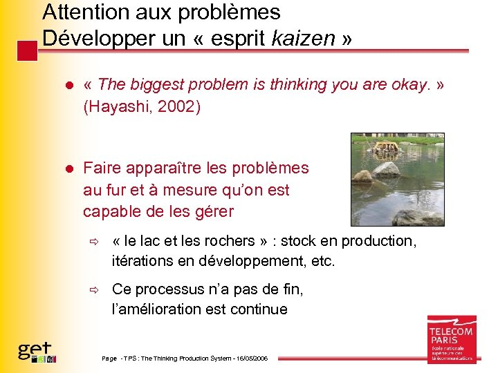 Attention aux problèmes Développer un « esprit kaizen » l « The biggest problem