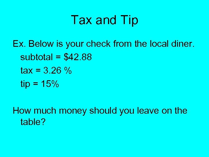 Tax and Tip Ex. Below is your check from the local diner. subtotal =