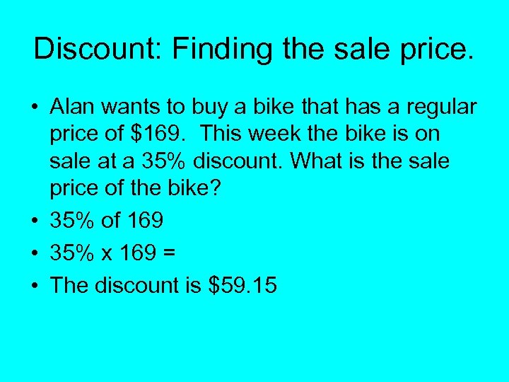 Discount: Finding the sale price. • Alan wants to buy a bike that has