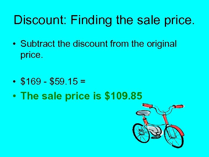 Discount: Finding the sale price. • Subtract the discount from the original price. •