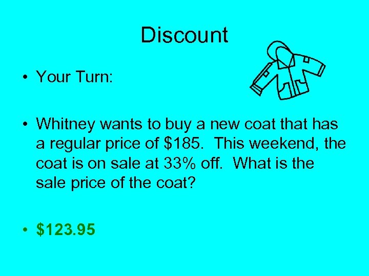 Discount • Your Turn: • Whitney wants to buy a new coat that has
