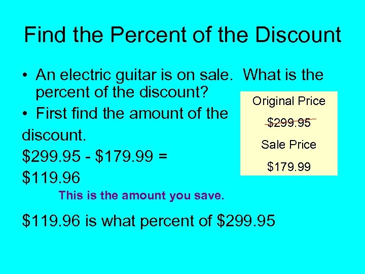 Find the Percent of the Discount • An electric guitar is on sale. What