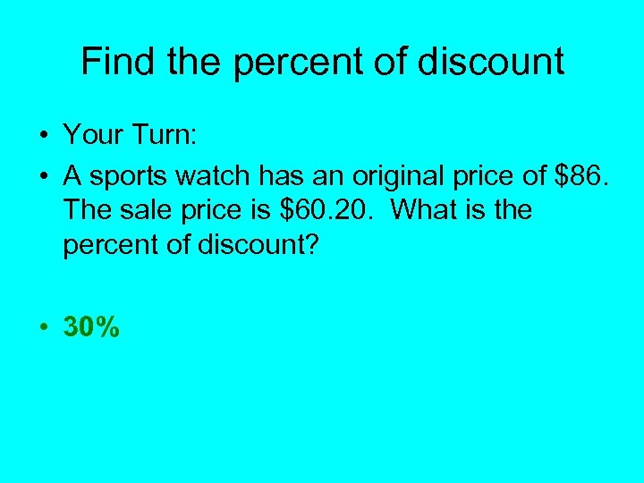 Find the percent of discount • Your Turn: • A sports watch has an
