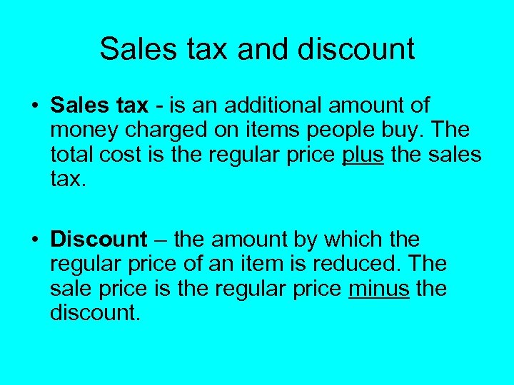 Sales tax and discount • Sales tax - is an additional amount of money