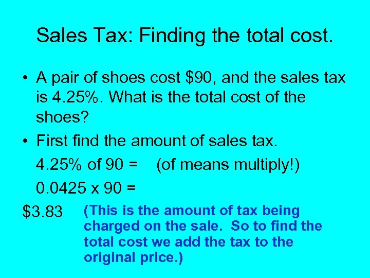 Sales Tax: Finding the total cost. • A pair of shoes cost $90, and