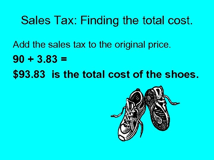 Sales Tax: Finding the total cost. Add the sales tax to the original price.