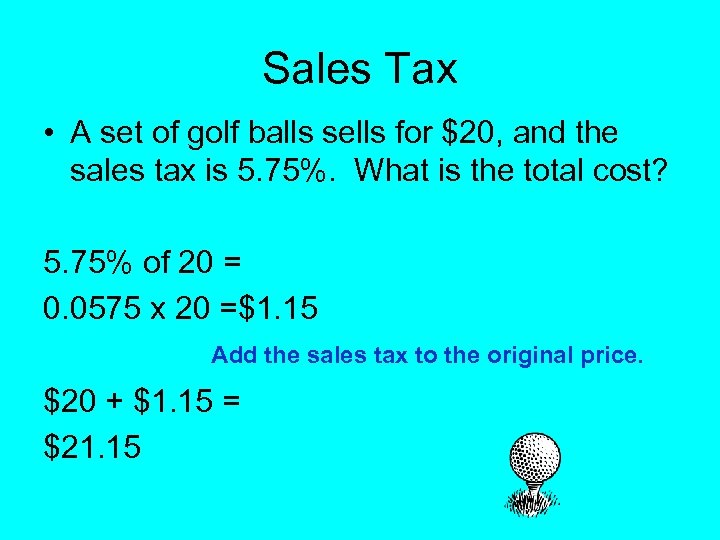 Sales Tax • A set of golf balls sells for $20, and the sales