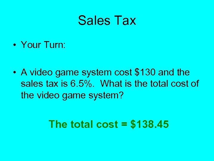 Sales Tax • Your Turn: • A video game system cost $130 and the