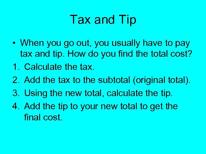 Tax and Tip • When you go out, you usually have to pay tax