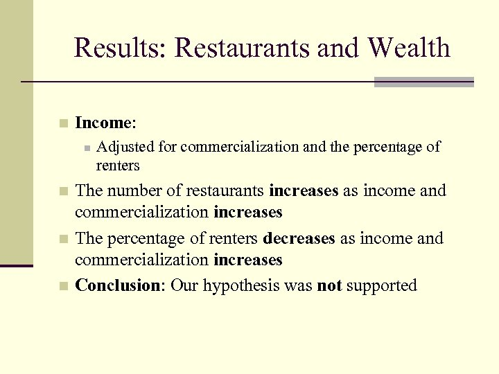 Results: Restaurants and Wealth n Income: n Adjusted for commercialization and the percentage of