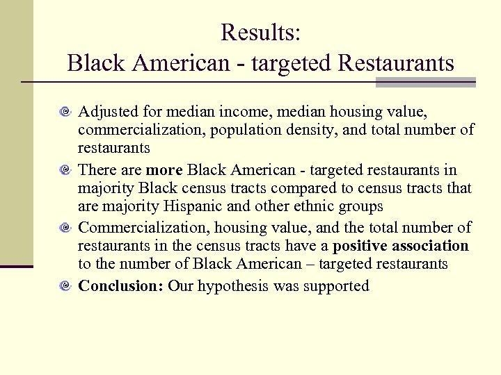 Results: Black American - targeted Restaurants Adjusted for median income, median housing value, commercialization,