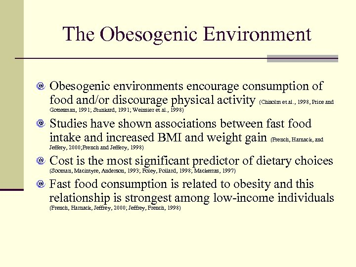The Obesogenic Environment Obesogenic environments encourage consumption of food and/or discourage physical activity (Chisolm