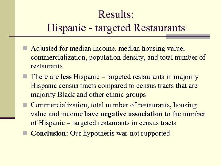 Results: Hispanic - targeted Restaurants n Adjusted for median income, median housing value, commercialization,